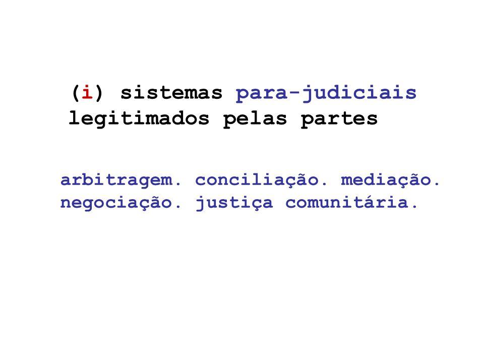 (i) sistemas para-judiciais legitimados pelas partes arbitragem.