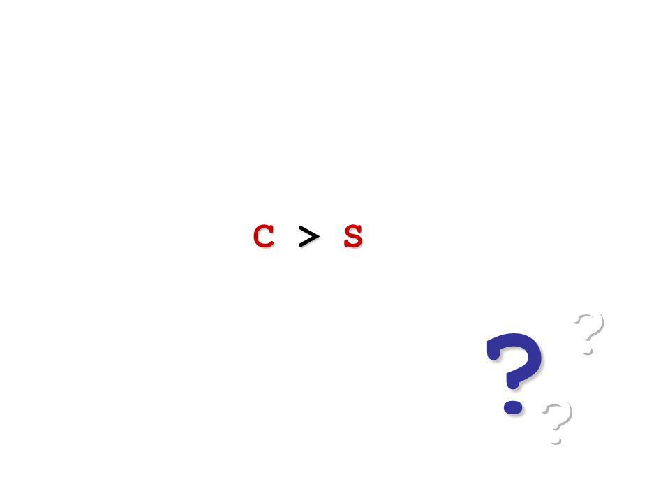 C > S C > S ?