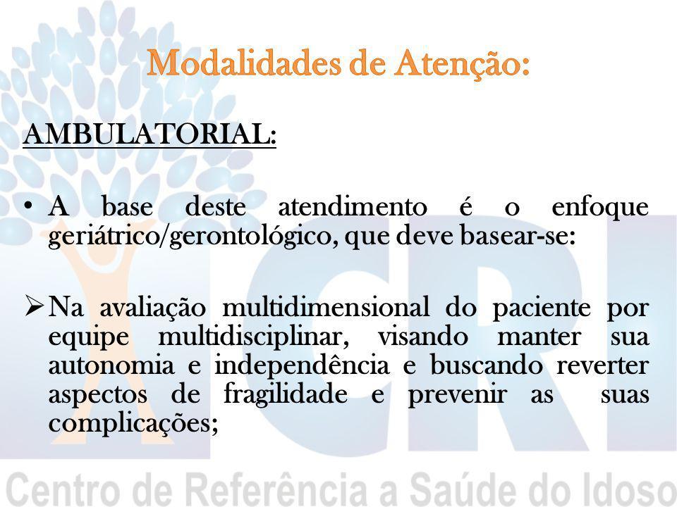 AMBULATORIAL: A base deste atendimento é o enfoque geriátrico/gerontológico, que deve basear-se:  Na avaliação multidimensional do paciente por equip