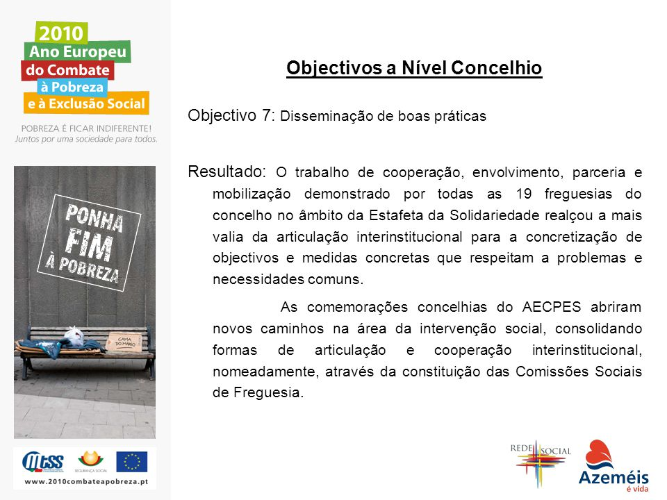 Objectivos a Nível Concelhio Objectivo 7: Disseminação de boas práticas Resultado: O trabalho de cooperação, envolvimento, parceria e mobilização demo