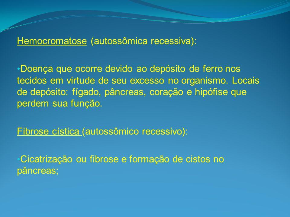 Hemocromatose (autossômica recessiva): Doença que ocorre devido ao depósito de ferro nos tecidos em virtude de seu excesso no organismo.
