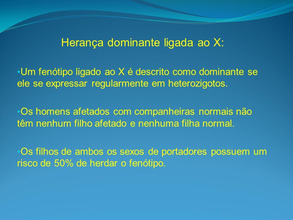 Herança dominante ligada ao X: Um fenótipo ligado ao X é descrito como dominante se ele se expressar regularmente em heterozigotos.