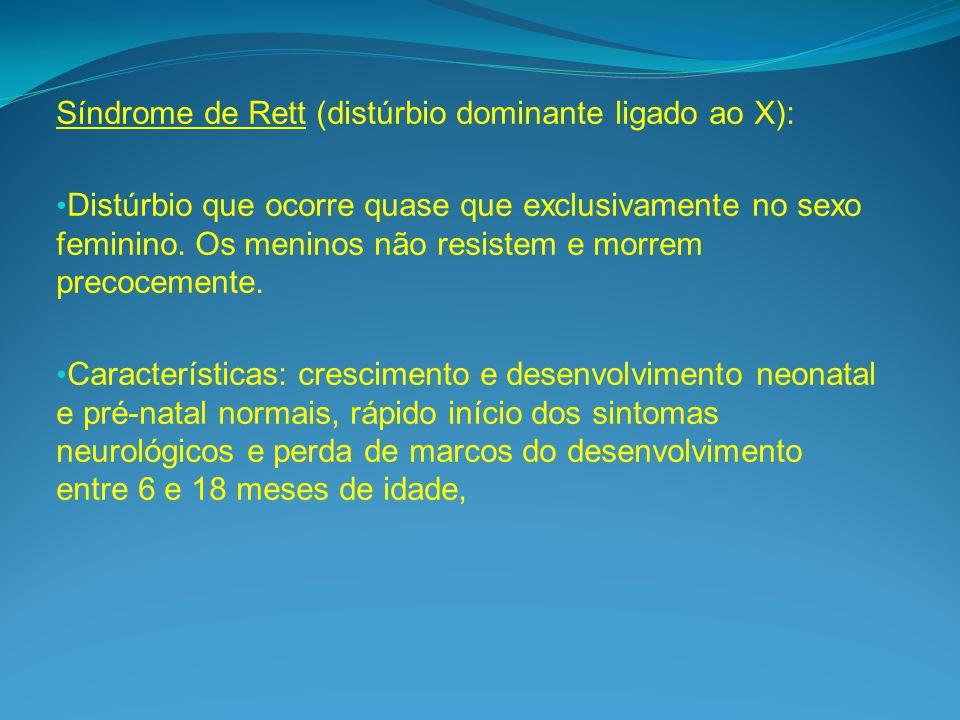 Síndrome de Rett (distúrbio dominante ligado ao X): Distúrbio que ocorre quase que exclusivamente no sexo feminino.