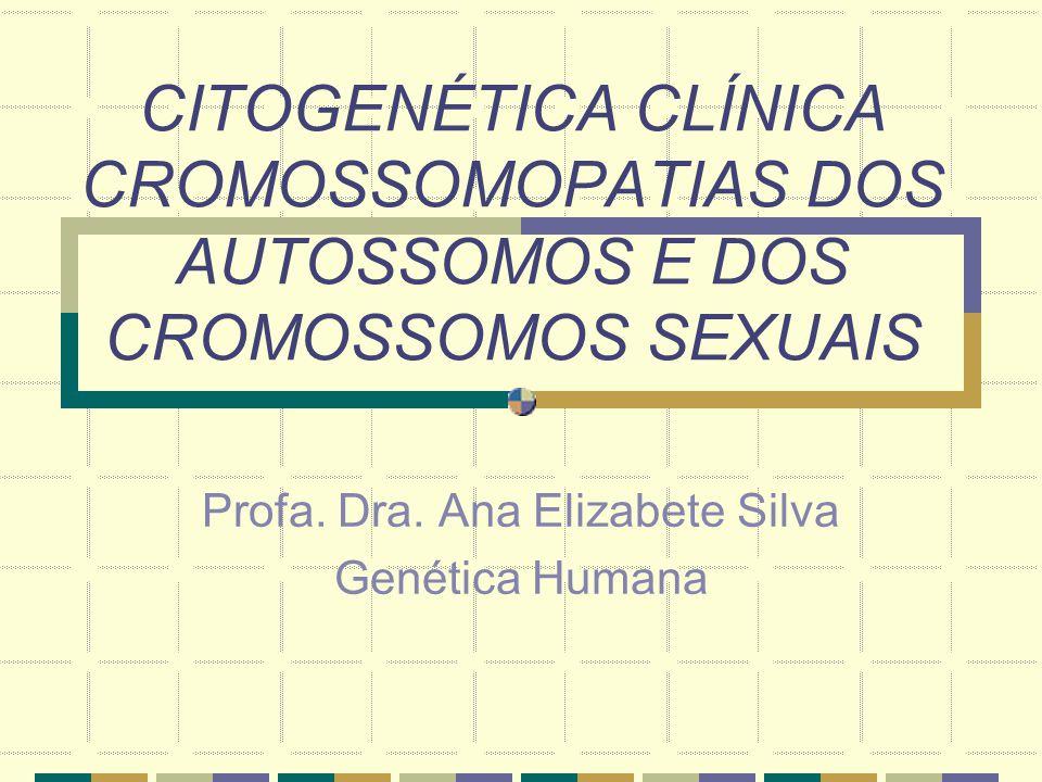 CITOGENÉTICA CLÍNICA CROMOSSOMOPATIAS DOS AUTOSSOMOS E DOS CROMOSSOMOS SEXUAIS Profa. Dra. Ana Elizabete Silva Genética Humana