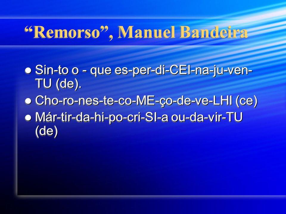 Remorso , Manuel Bandeira Sin-to o - que es-per-di-CEI-na-ju-ven- TU (de).