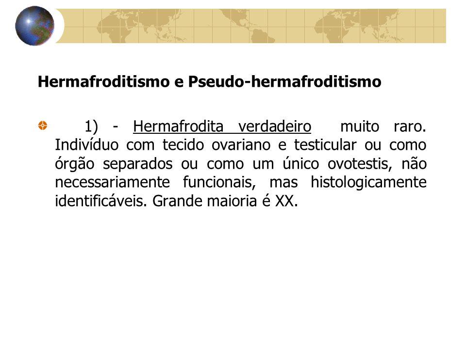 Hermafroditismo e Pseudo-hermafroditismo 1) - Hermafrodita verdadeiro muito raro. Indivíduo com tecido ovariano e testicular ou como órgão separados o