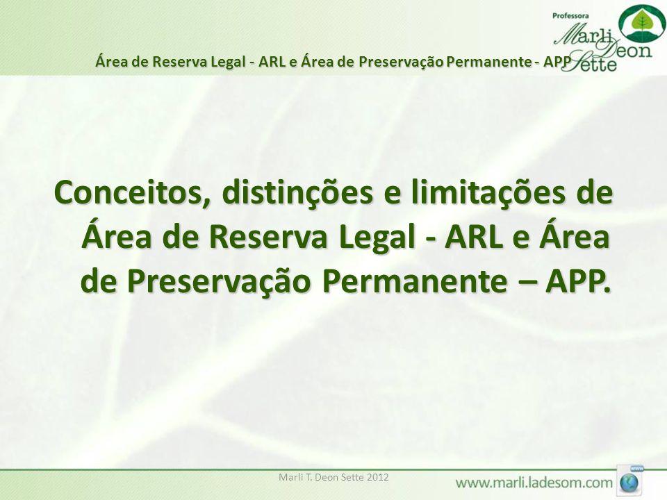 Marli T. Deon Sette 2012 Área de Reserva Legal - ARL e Área de Preservação Permanente - APP Conceitos, distinções e limitações de Área de Reserva Lega