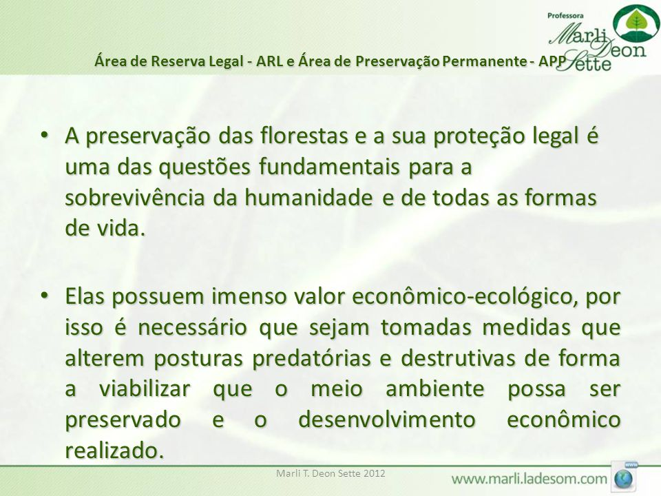 Marli T. Deon Sette 2012 Área de Reserva Legal - ARL e Área de Preservação Permanente - APP A preservação das florestas e a sua proteção legal é uma d