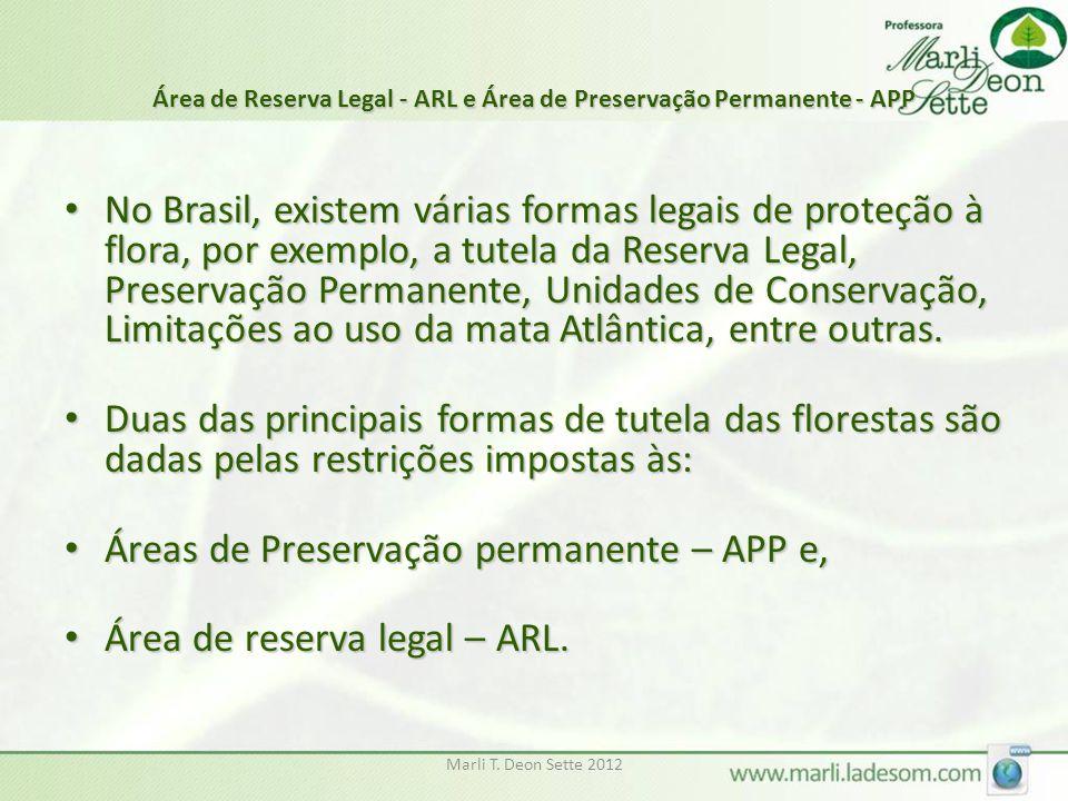 Marli T. Deon Sette 2012 Área de Reserva Legal - ARL e Área de Preservação Permanente - APP No Brasil, existem várias formas legais de proteção à flor