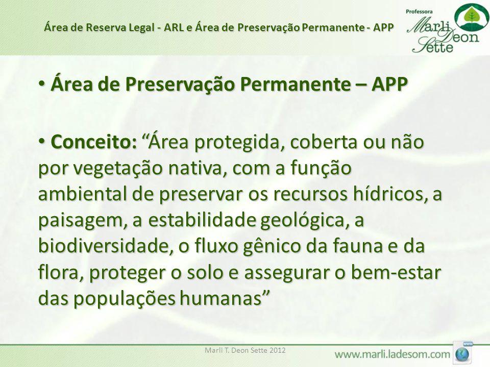 """Marli T. Deon Sette 2012 Área de Preservação Permanente – APP Área de Preservação Permanente – APP Conceito: """"Área protegida, coberta ou não por veget"""
