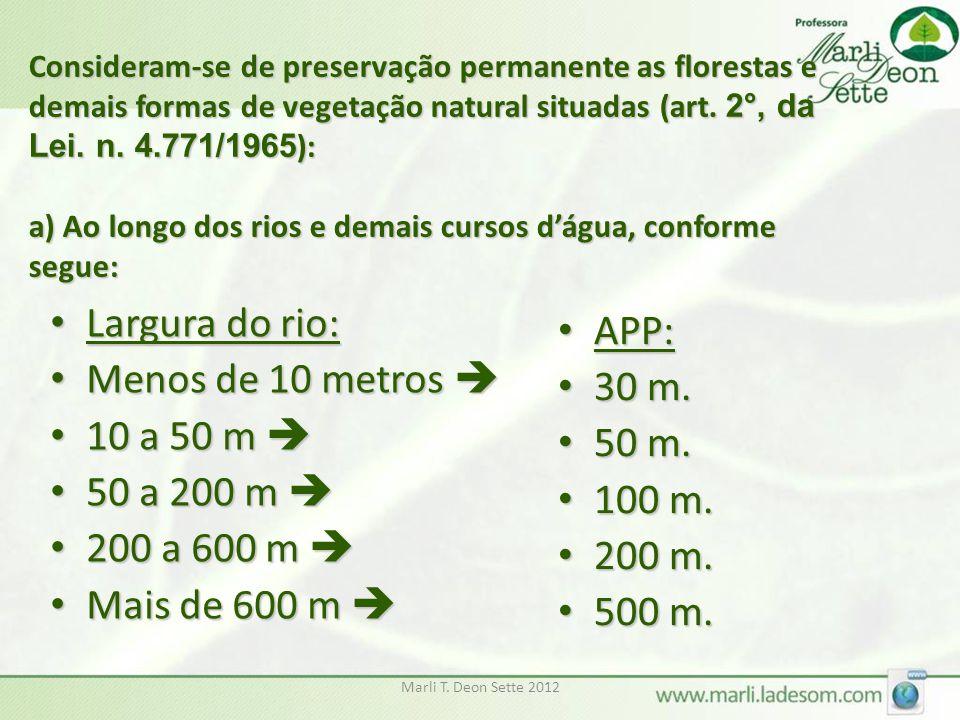Marli T. Deon Sette 2012 Consideram-se de preservação permanente as florestas e demais formas de vegetação natural situadas (art. 2°, da Lei. n. 4.771