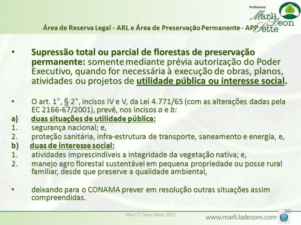 Marli T. Deon Sette 2012 Área de Reserva Legal - ARL e Área de Preservação Permanente - APP Supressão total ou parcial de florestas de preservação per