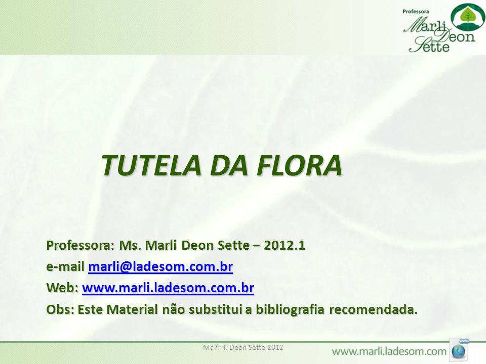 TUTELA DA FLORA Professora: Ms. Marli Deon Sette – 2012.1 e-mail marli@ladesom.com.br marli@ladesom.com.br Web: www.marli.ladesom.com.br www.marli.lad