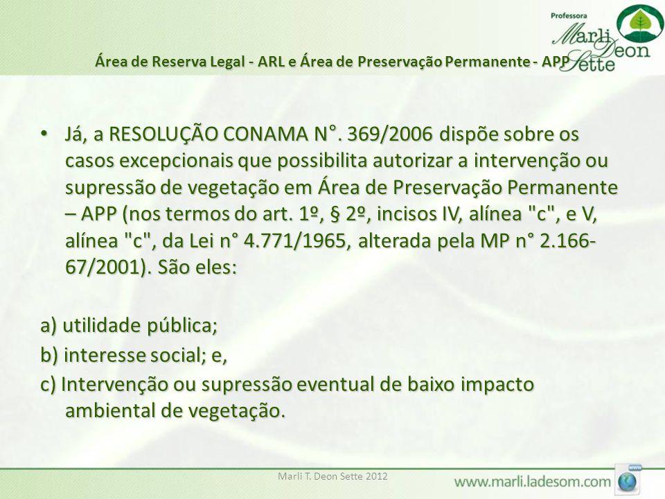Marli T. Deon Sette 2012 Área de Reserva Legal - ARL e Área de Preservação Permanente - APP Já, a RESOLUÇÃO CONAMA N°. 369/2006 dispõe sobre os casos