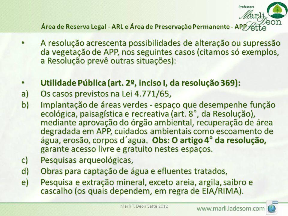 Marli T. Deon Sette 2012 Área de Reserva Legal - ARL e Área de Preservação Permanente - APP A resolução acrescenta possibilidades de alteração ou supr
