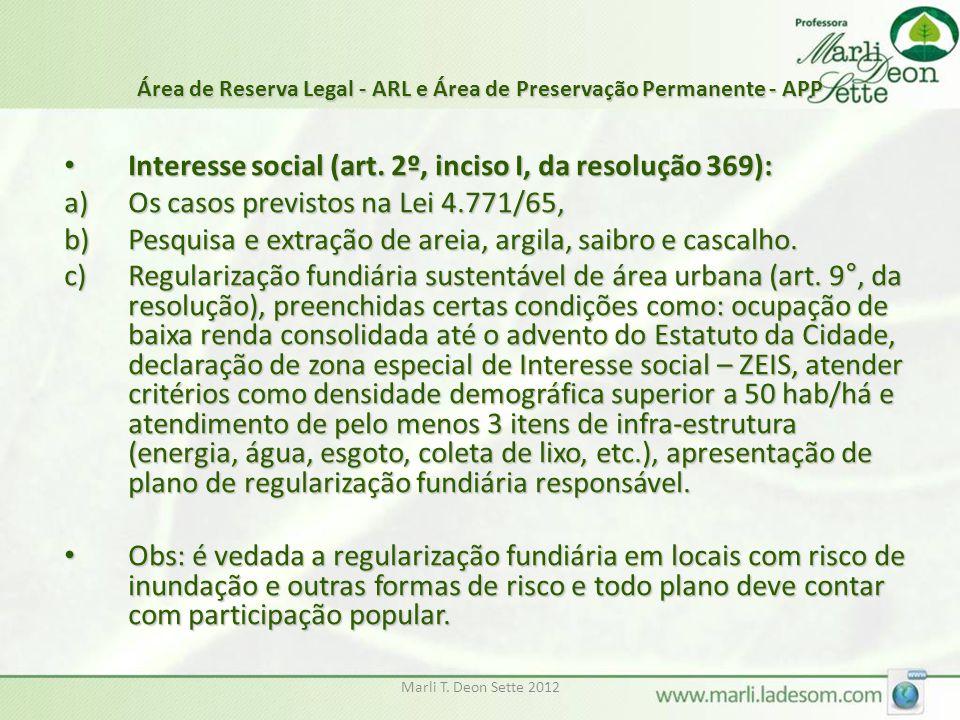 Marli T. Deon Sette 2012 Área de Reserva Legal - ARL e Área de Preservação Permanente - APP Interesse social (art. 2º, inciso I, da resolução 369): In