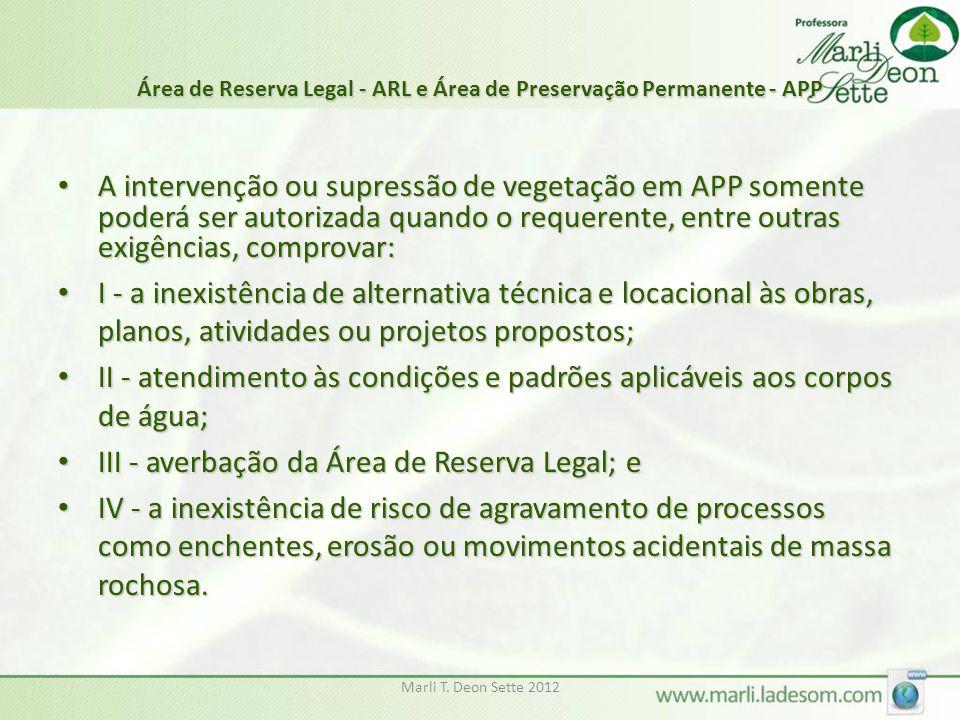 Marli T. Deon Sette 2012 Área de Reserva Legal - ARL e Área de Preservação Permanente - APP A intervenção ou supressão de vegetação em APP somente pod