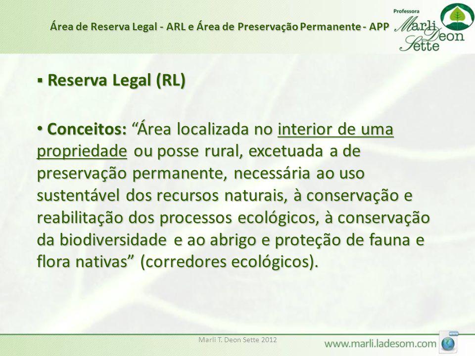 """Marli T. Deon Sette 2012  Reserva Legal (RL) Conceitos: """"Área localizada no interior de uma propriedade ou posse rural, excetuada a de preservação pe"""