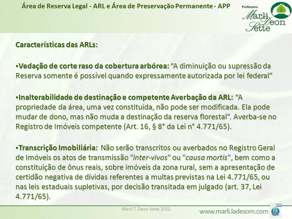 """Marli T. Deon Sette 2012 Características das ARLs:  Vedação de corte raso da cobertura arbórea: """"A diminuição ou supressão da Reserva somente é possí"""