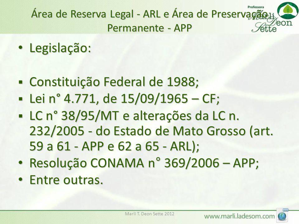 Marli T. Deon Sette 2012 Área de Reserva Legal - ARL e Área de Preservação Permanente - APP Legislação: Legislação:  Constituição Federal de 1988; 