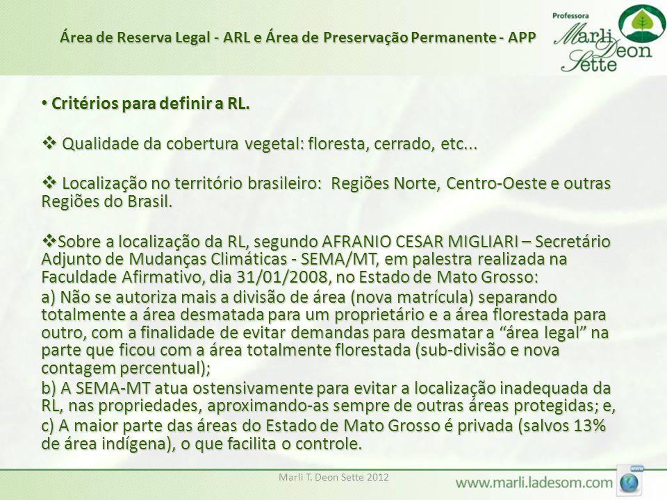 Marli T. Deon Sette 2012 Critérios para definir a RL. Critérios para definir a RL.  Qualidade da cobertura vegetal: floresta, cerrado, etc...  Local