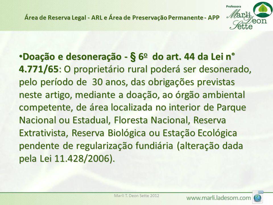 Marli T. Deon Sette 2012 Doação e desoneração - § 6 o do art. 44 da Lei n° 4.771/65: O proprietário rural poderá ser desonerado, pelo período de 30 an