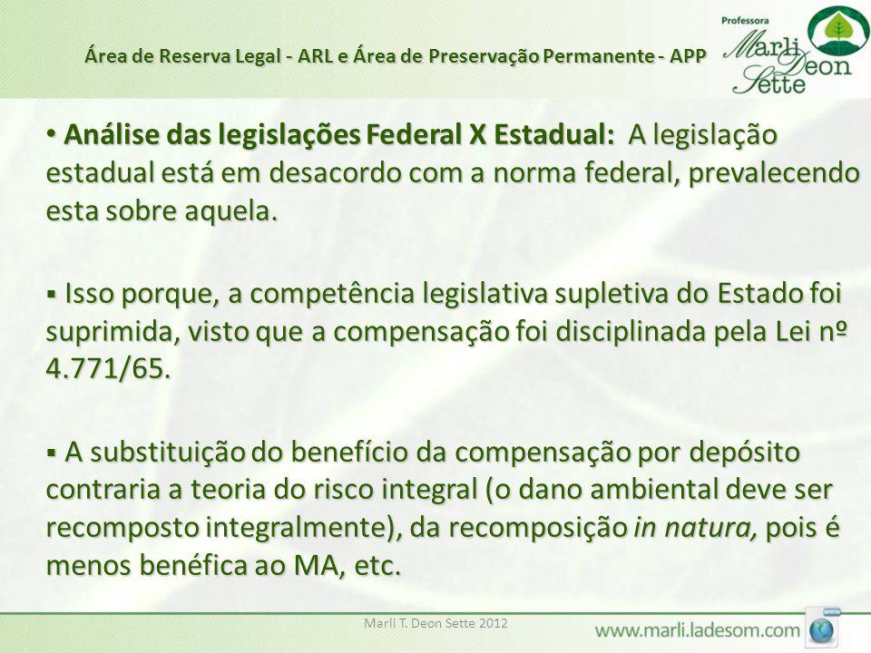 Marli T. Deon Sette 2012 Análise das legislações Federal X Estadual: A legislação estadual está em desacordo com a norma federal, prevalecendo esta so