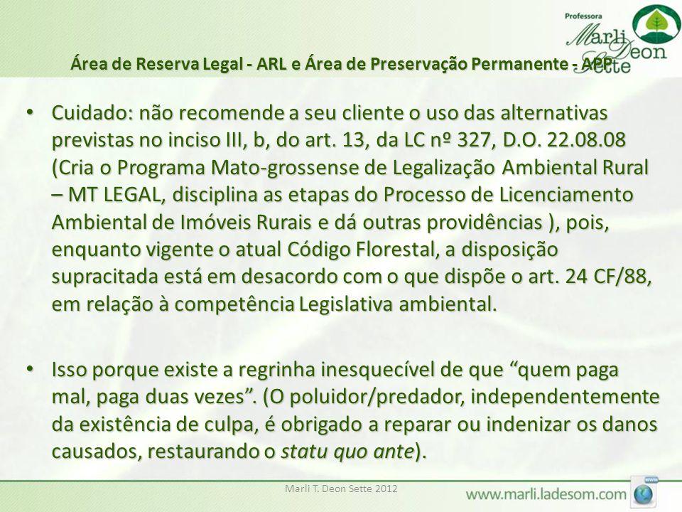 Marli T. Deon Sette 2012 Área de Reserva Legal - ARL e Área de Preservação Permanente - APP Cuidado: não recomende a seu cliente o uso das alternativa