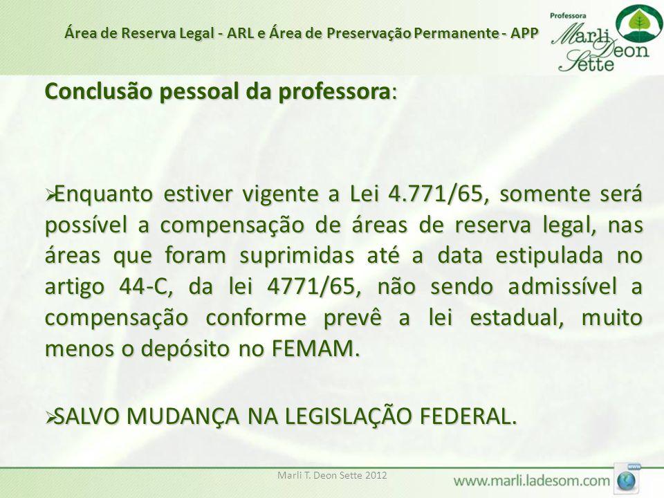 Marli T. Deon Sette 2012 Conclusão pessoal da professora:  Enquanto estiver vigente a Lei 4.771/65, somente será possível a compensação de áreas de r