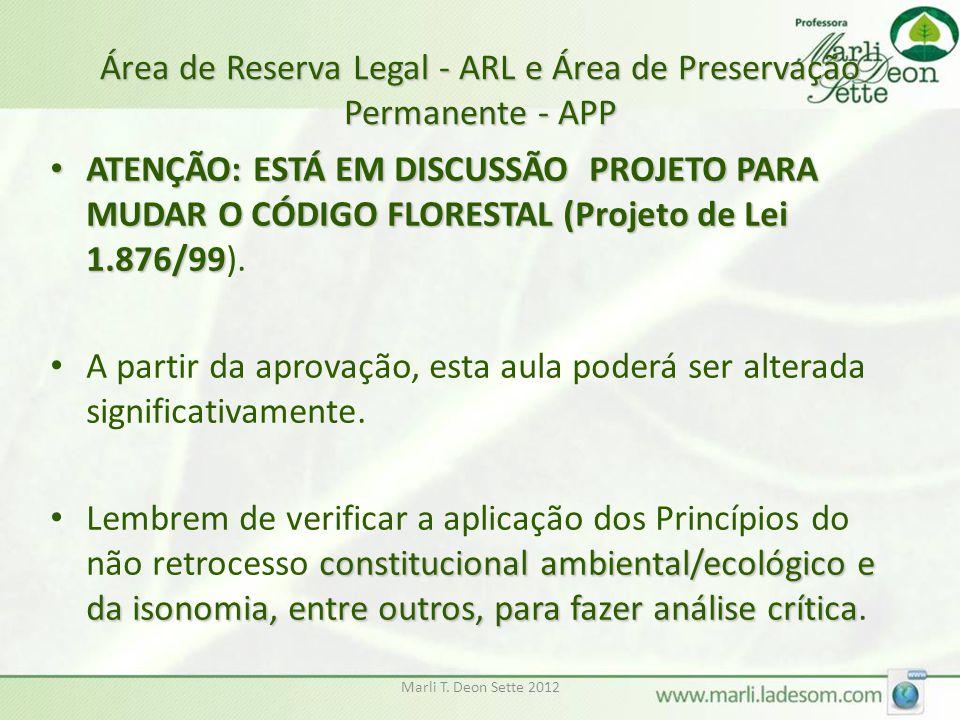 Marli T. Deon Sette 2012 Área de Reserva Legal - ARL e Área de Preservação Permanente - APP ATENÇÃO: ESTÁ EM DISCUSSÃO PROJETO PARA MUDAR O CÓDIGO FLO