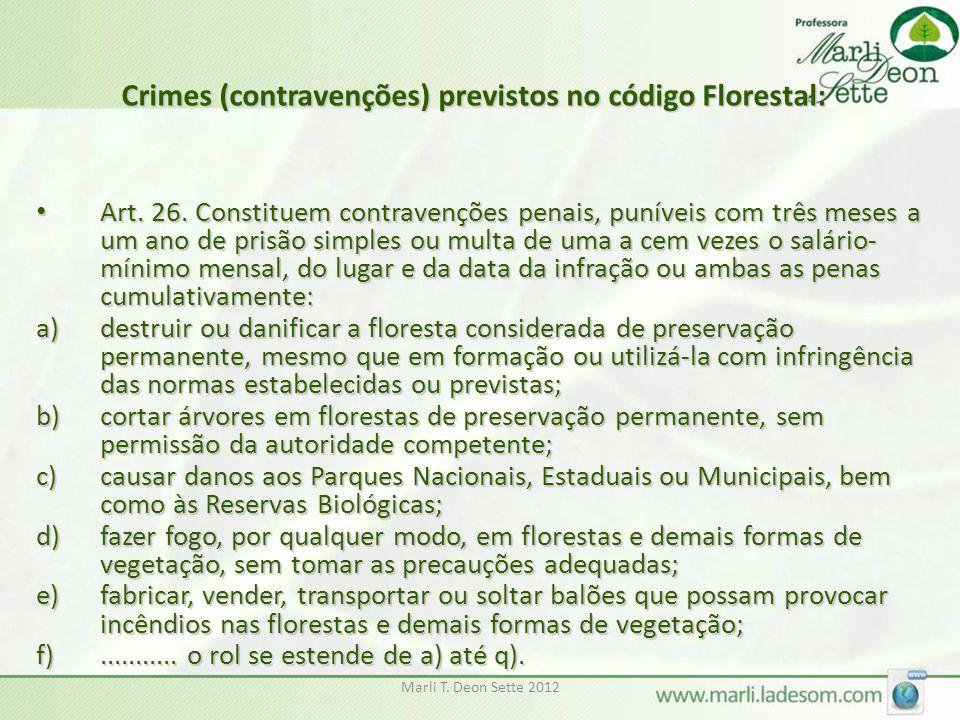 Marli T. Deon Sette 2012 Crimes (contravenções) previstos no código Florestal: Art. 26. Constituem contravenções penais, puníveis com três meses a um