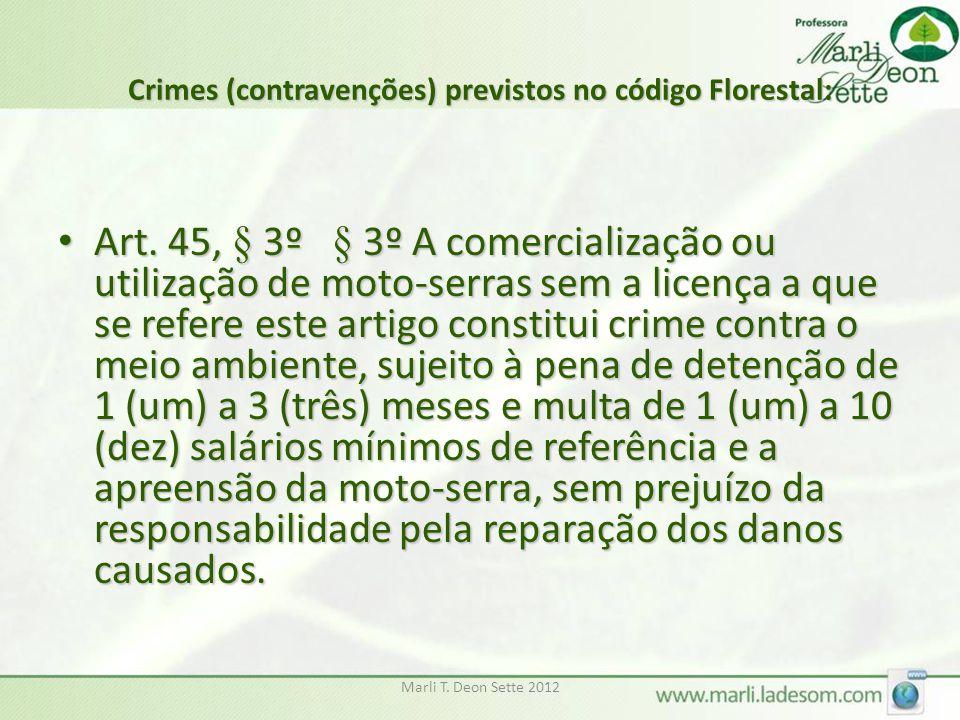 Marli T. Deon Sette 2012 Crimes (contravenções) previstos no código Florestal: Art. 45, § 3º § 3º A comercialização ou utilização de moto-serras sem a