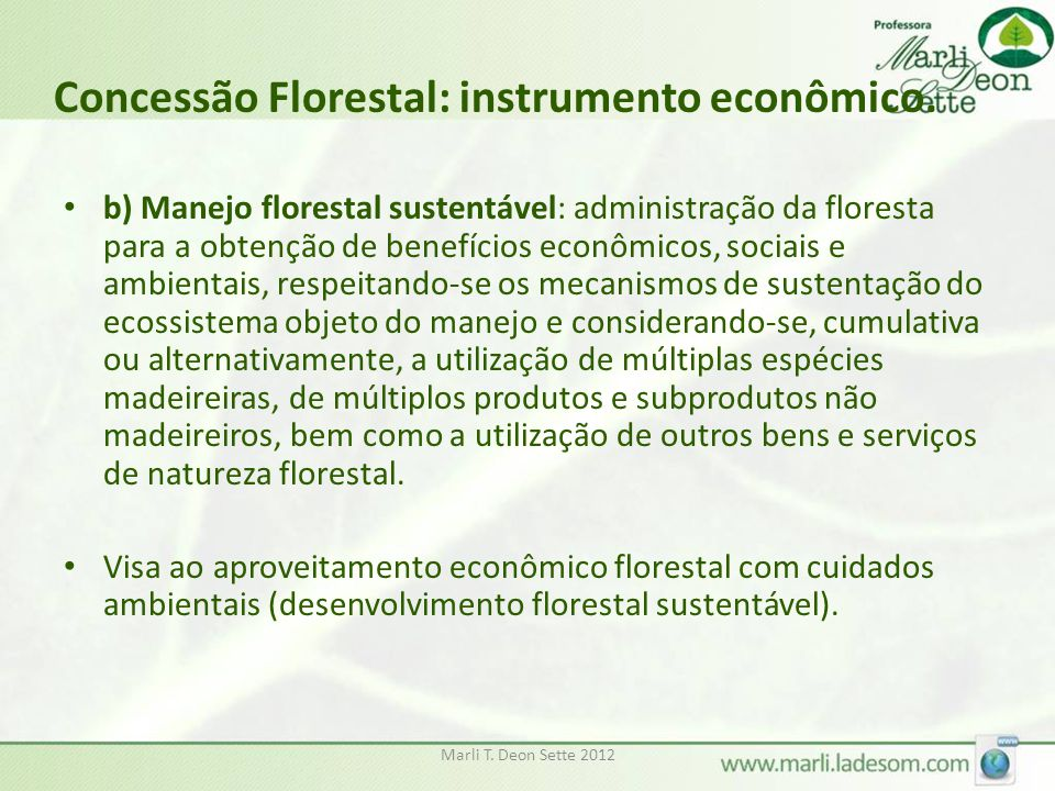Marli T. Deon Sette 2012 Concessão Florestal: instrumento econômico. b) Manejo florestal sustentável: administração da floresta para a obtenção de ben