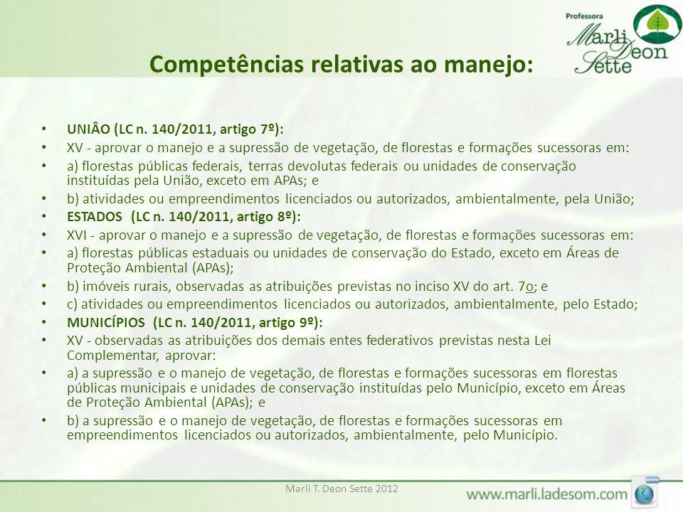 Marli T. Deon Sette 2012 Competências relativas ao manejo: UNIÂO (LC n. 140/2011, artigo 7º): XV - aprovar o manejo e a supressão de vegetação, de flo