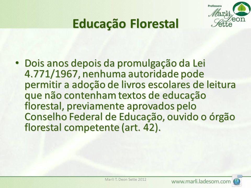 Marli T. Deon Sette 2012 Educação Florestal Dois anos depois da promulgação da Lei 4.771/1967, nenhuma autoridade pode permitir a adoção de livros esc