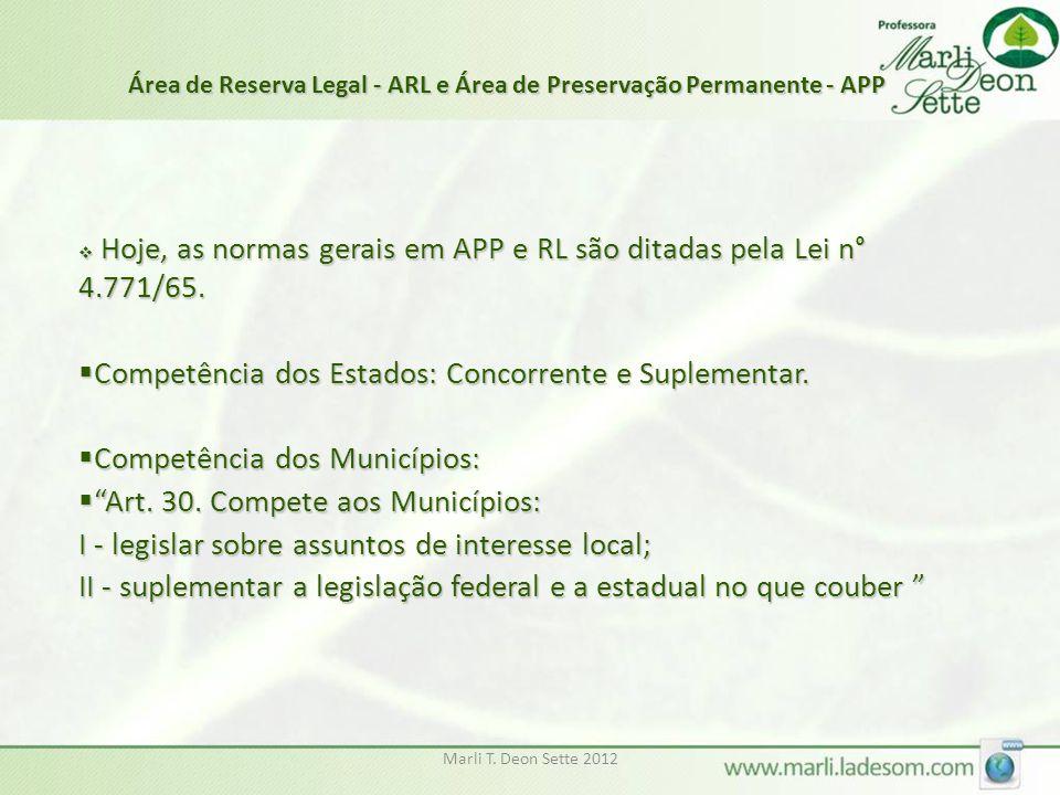 Marli T. Deon Sette 2012  Hoje, as normas gerais em APP e RL são ditadas pela Lei n° 4.771/65.  Competência dos Estados: Concorrente e Suplementar.