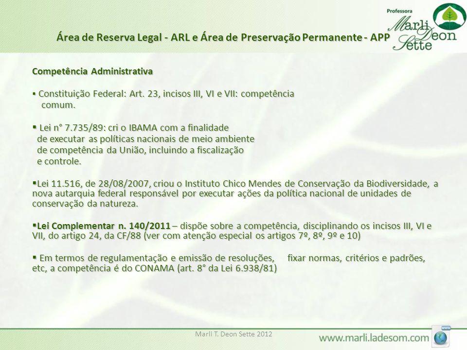 Marli T. Deon Sette 2012 Competência Administrativa  Constituição Federal: Art. 23, incisos III, VI e VII: competência comum. comum.  Lei n° 7.735/8