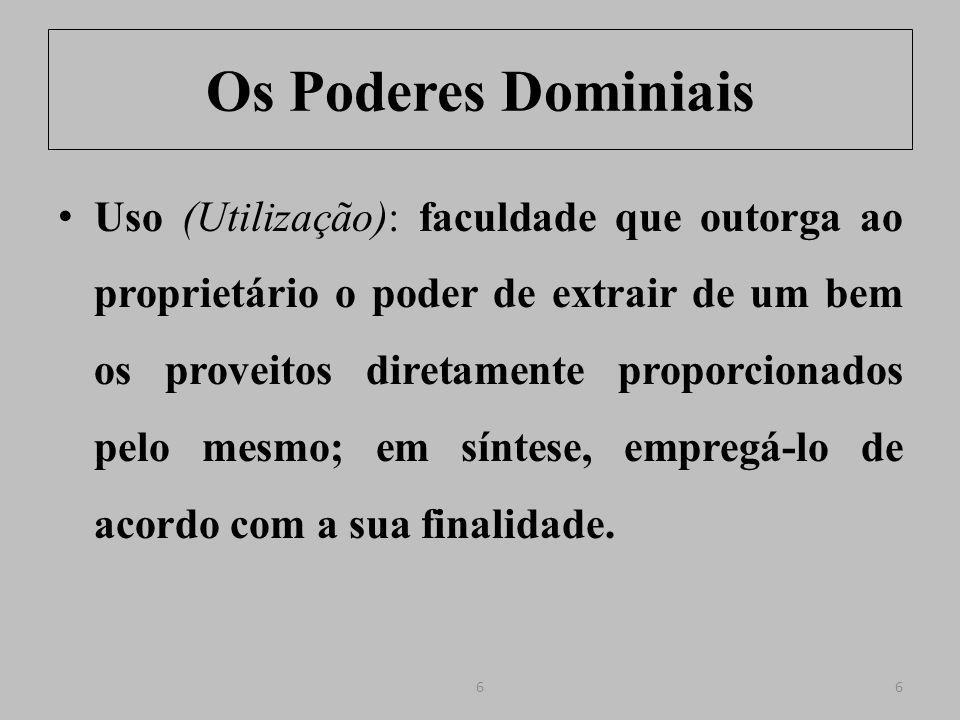 Os Poderes Dominiais Gozo (Fruição): faculdade que outorga ao proprietário o poder de explorá-lo economicamente; em síntese, dele extrair frutos (vantagens ou rendimentos).