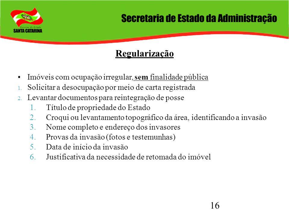 16 Regularização Imóveis com ocupação irregular, sem finalidade pública 1. Solicitar a desocupação por meio de carta registrada 2. Levantar documentos