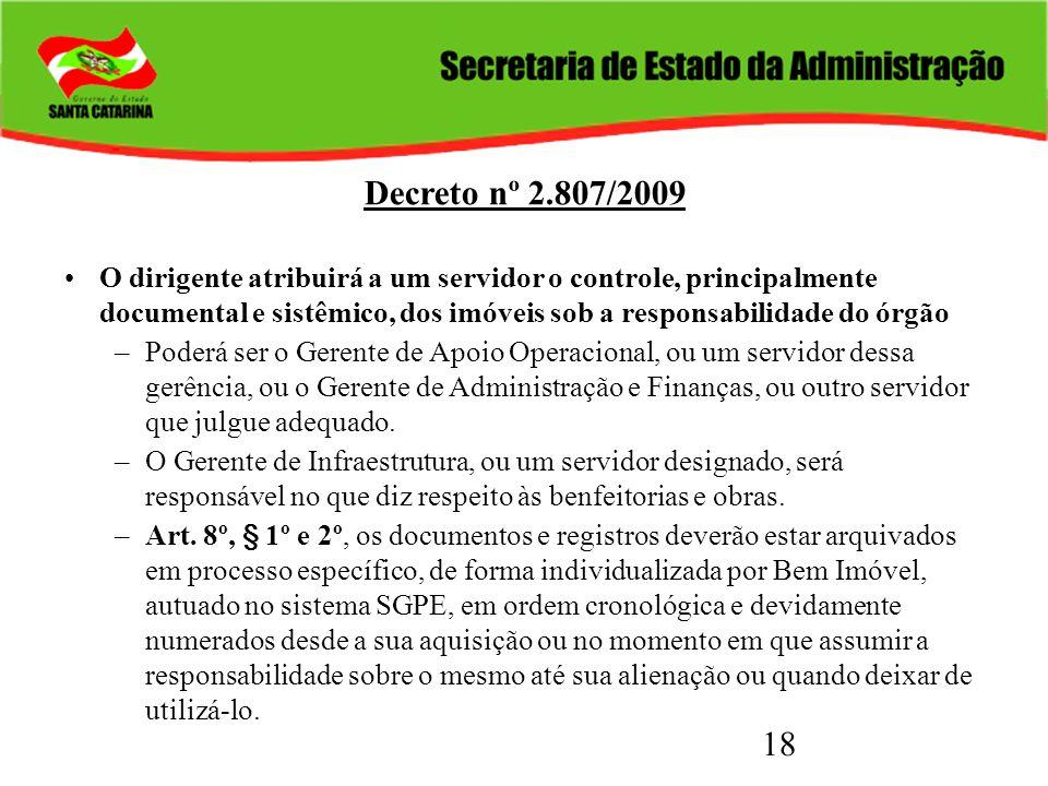 18 Decreto nº 2.807/2009 O dirigente atribuirá a um servidor o controle, principalmente documental e sistêmico, dos imóveis sob a responsabilidade do