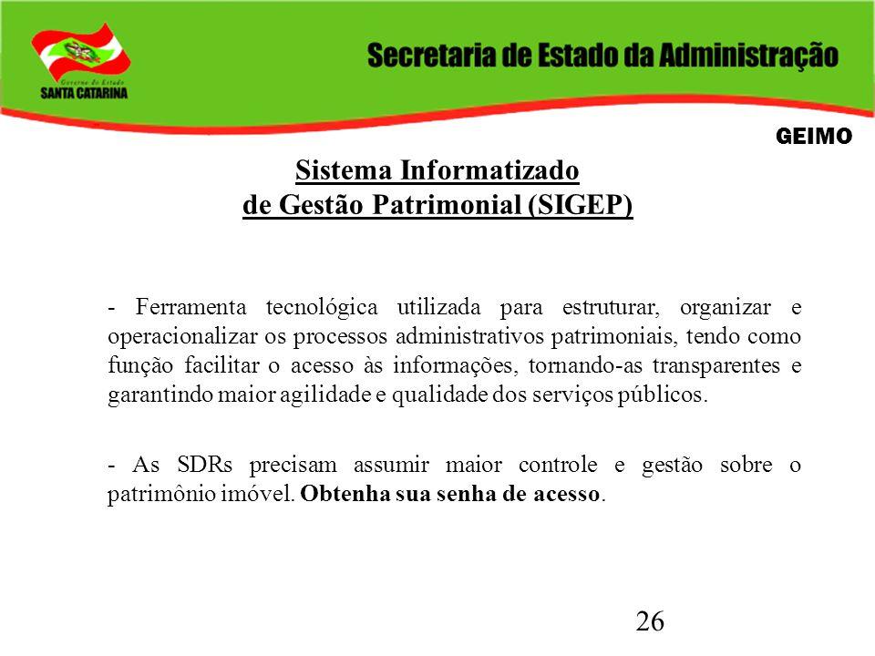 26 Sistema Informatizado de Gestão Patrimonial (SIGEP) - Ferramenta tecnológica utilizada para estruturar, organizar e operacionalizar os processos ad