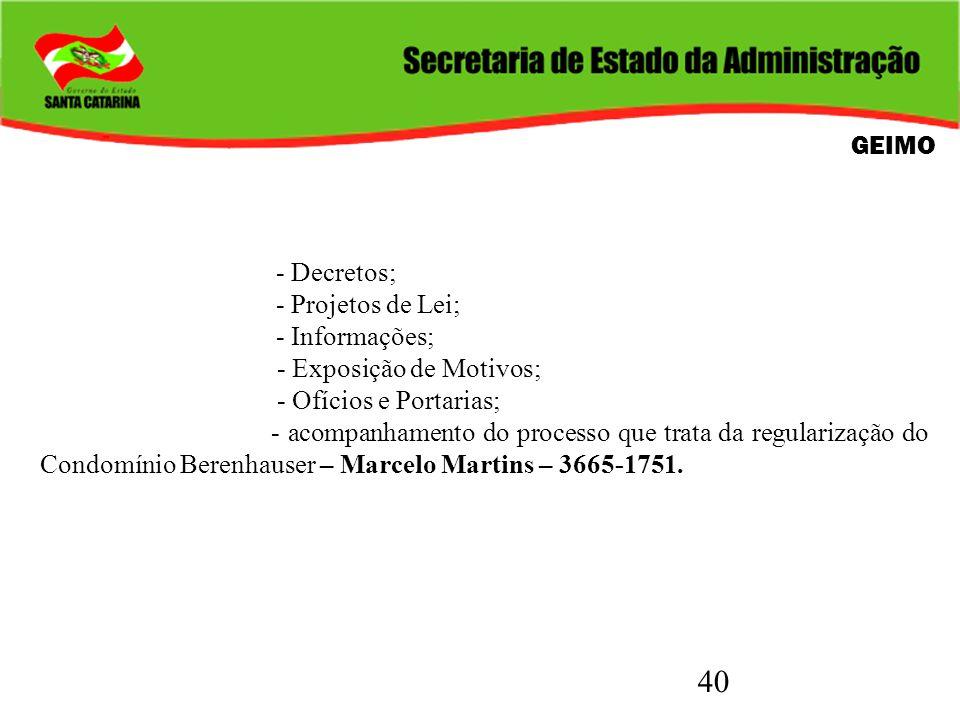 40 GEIMO - Decretos; - Projetos de Lei; - Informações; - Exposição de Motivos; - Ofícios e Portarias; - acompanhamento do processo que trata da regula