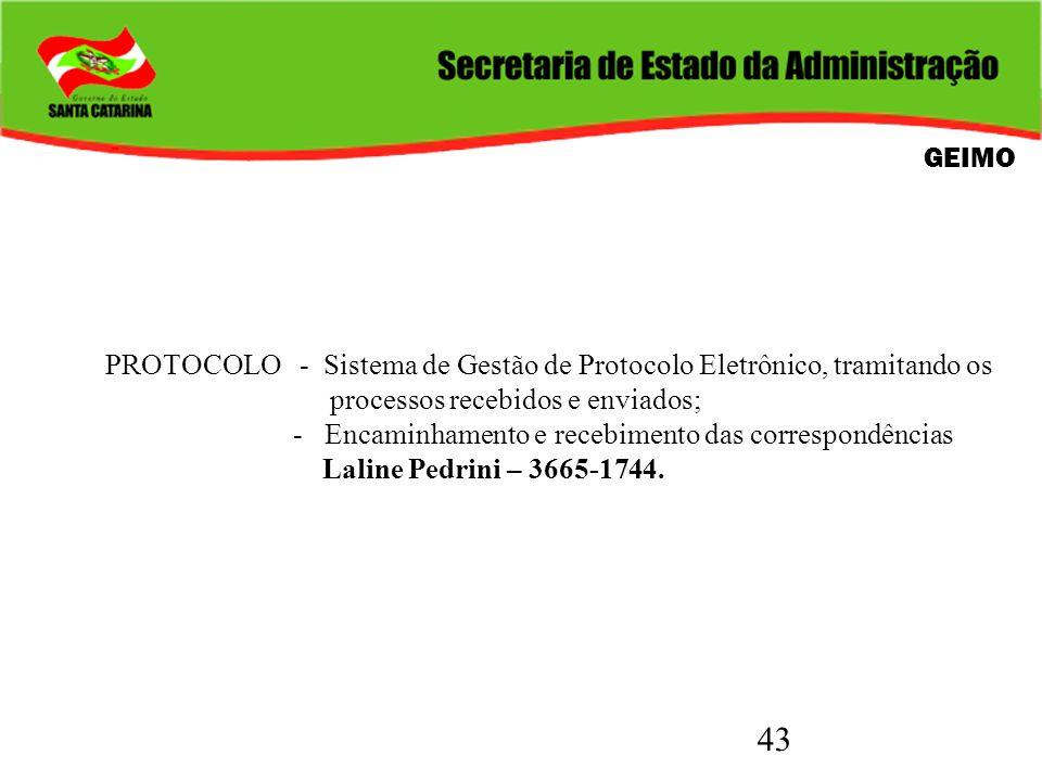 43 GEIMO PROTOCOLO- Sistema de Gestão de Protocolo Eletrônico, tramitando os processos recebidos e enviados; - Encaminhamento e recebimento das corres