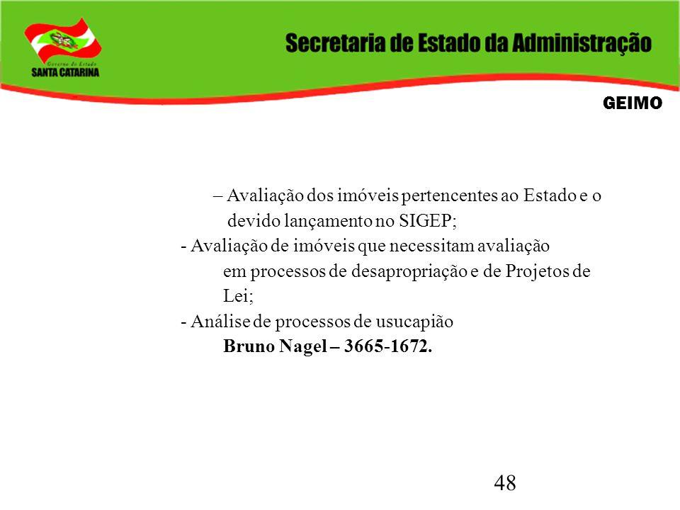 48 GEIMO – Avaliação dos imóveis pertencentes ao Estado e o devido lançamento no SIGEP; - Avaliação de imóveis que necessitam avaliação em processos d