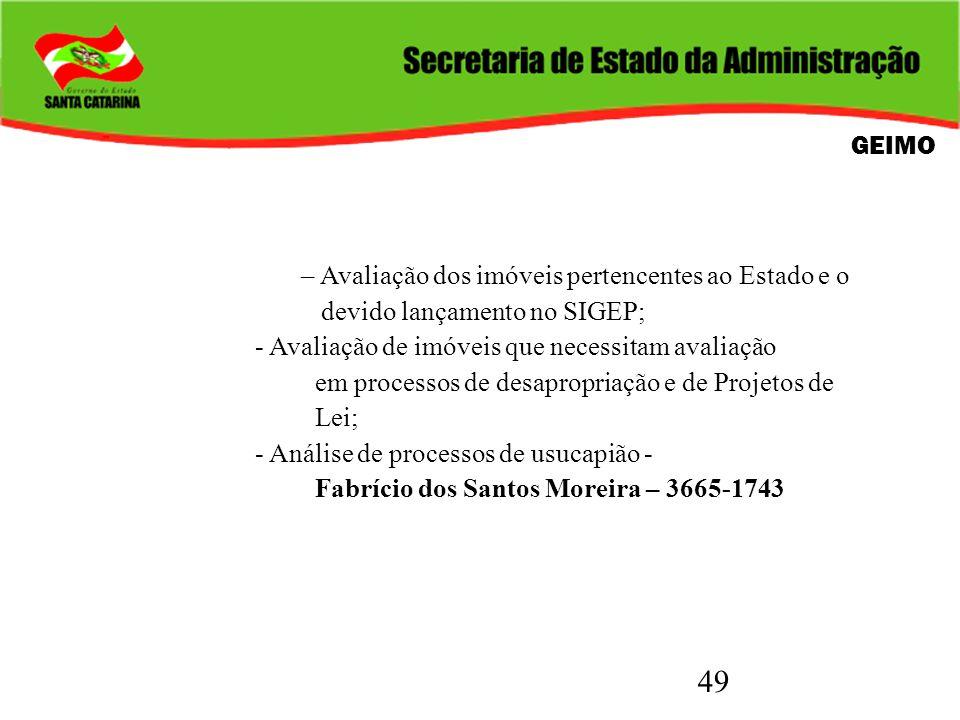 49 GEIMO – Avaliação dos imóveis pertencentes ao Estado e o devido lançamento no SIGEP; - Avaliação de imóveis que necessitam avaliação em processos d