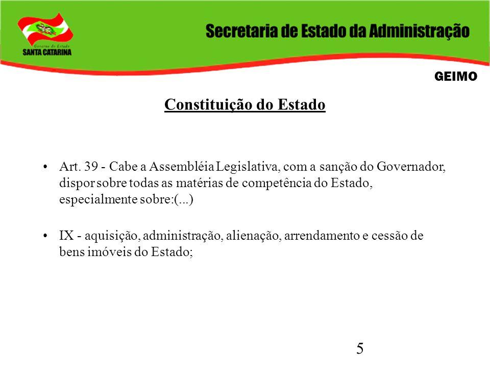 5 Constituição do Estado Art. 39 - Cabe a Assembléia Legislativa, com a sanção do Governador, dispor sobre todas as matérias de competência do Estado,
