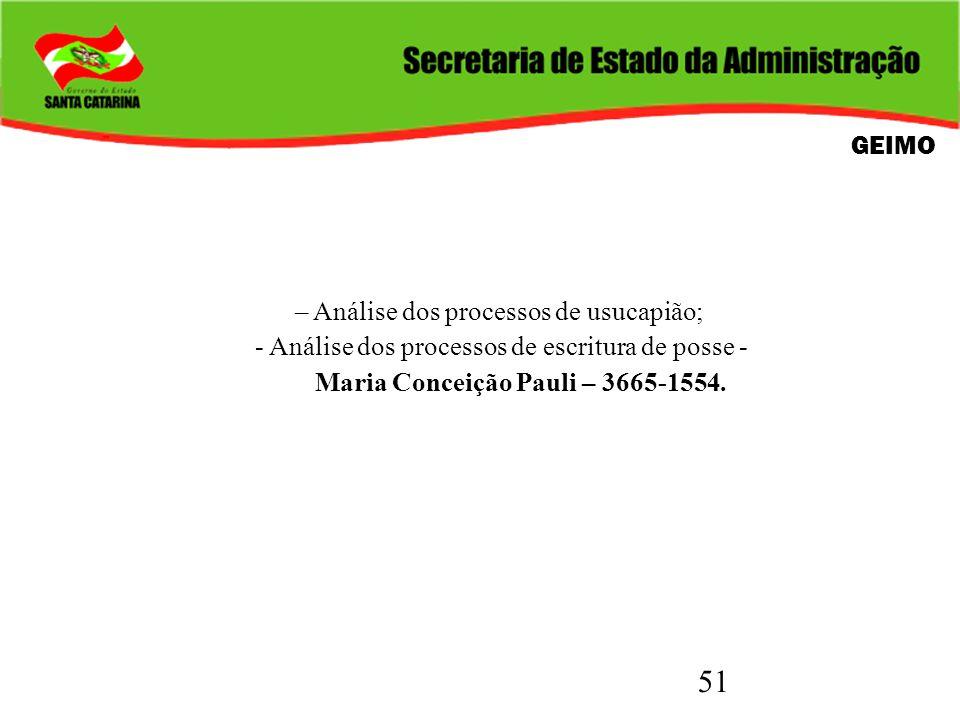 51 GEIMO – Análise dos processos de usucapião; - Análise dos processos de escritura de posse - Maria Conceição Pauli – 3665-1554.