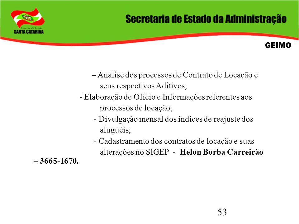 53 GEIMO – Análise dos processos de Contrato de Locação e seus respectivos Aditivos; - Elaboração de Ofício e Informações referentes aos processos de