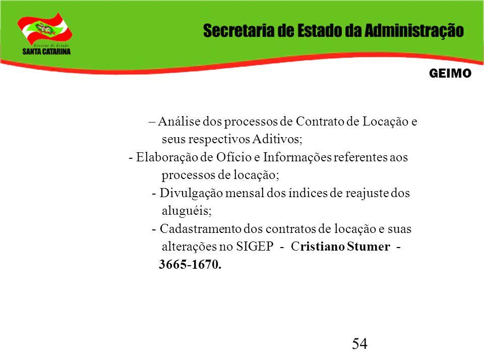 54 GEIMO – Análise dos processos de Contrato de Locação e seus respectivos Aditivos; - Elaboração de Ofício e Informações referentes aos processos de
