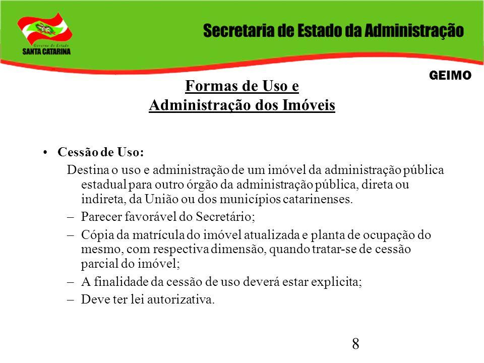 8 Formas de Uso e Administração dos Imóveis Cessão de Uso: Destina o uso e administração de um imóvel da administração pública estadual para outro órg